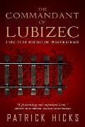 Commandant of Lubizec A Novel of The Holocaust & Operation Reinhard