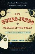 How Mumbo Jumbo Conquered the World A Short History of Modern Delusions