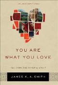 You Are What You Love The Spiritual Power Of Habit