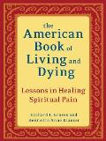American Book of Living & Dying Lessons in Healing Spiritual Pain