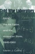 Cold War Laboratory: Rand, the Air Force, and the American State, 1945-1950
