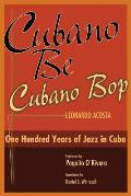 Cubano Be Cubano Bop One Hundred Years of Jazz in Cuba