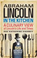 Abraham Lincoln in the Kitchen A Culinary View of Lincolns Life & Times