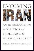 Evolving Iran An Introduction to Politics & Problems in the Islamic Republic