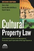 Cultural Property Law: A Practitioner's Guide to the Management, Protection, and Preservation of Heritage Resources