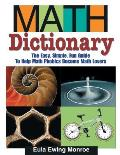 Math Dictionary The Easy Simple Fun Guide to Help Math Phobics Become Math Lovers