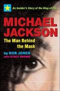 Michael Jackson The Man Behind the Mask An Insiders Story of the King of Pop