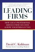Leading firms; how great professional service firms succeed and how your firm can too