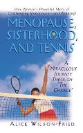 Menopause, Sisterhood, and Tennis: A Miraculous Journey Through The Change