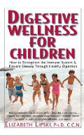 Digestive Wellness for Children How to Stengthen the Immune System & Prevent Disease Through Healthy Digestion