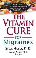 Vitamin Cure for Migraines How to Prevent & Treat Migrain Headaches Using Nutrition & Vitamin Supplementation