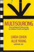 Multisourcing: Moving Beyond Outsourcing to Achieve Growth and Agility