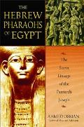 Hebrew Pharaohs of Egypt The Secret Lineage of the Patriarch Joseph