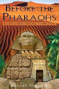 Before the Pharaohs Egypts Mysterious Prehistory