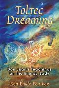 Toltec Dreaming Don Juans Teachings on the Energy Body