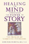 Healing the Mind through the Power of Story The Promise of Narrative Psychiatry
