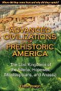 Advanced Civilizations of Prehistoric America The Lost Kingdoms of the Adena Hopewell Mississippians & Anasazi