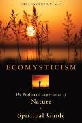 Ecomysticism The Profound Experience of Nature as Spiritual Guide