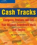 Cash Tracks: Compose, Produce, and Sell Your Original Soundtrack Music and Jingles