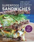 Superfood Sandwiches Crafting Nutritious Sandwiches with Superfoods for Every Meal & Occasion