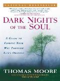 Dark Nights of the Soul A Guide to Finding Your Way Through Lifes Ordeals
