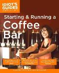 Complete Idiots Guide to Starting & Running a Coffee Bar