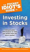 The Pocket Idiot's Guide to Investing in Stocks: Indispensable Information to Help You Profit from the Stock Market