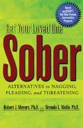 Get Your Loved One Sober Alternatives to Nagging Pleading & Threatening