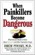 When Painkillers Become Dangerous What Everyone Needs to Know about Oxycontin & Other Prescription Drugs