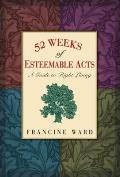 52 Weeks of Esteemable Acts A Guide to Right Living