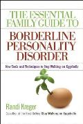 Essential Family Guide to Borderline Personality Disorder New Tools & Techniques to Stop Walking on Eggshells