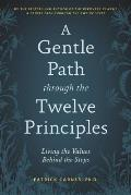 Gentle Path through the Twelve Principles Living the Values Behind the Steps