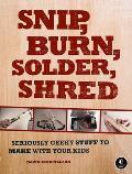 Snip Burn Solder Shred