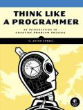 Think Like a Programmer An Introduction to Creative Problem Solving
