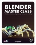 Blender Master Class A Hands On Guide to Modeling Sculpting Materials & Rendering