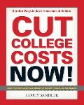 Cut College Costs Now Surefire Ways to Save Thousands of Dollars