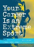 Your Career Is an Extreme Sport: Focus, Drive, Excel