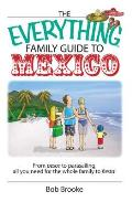 Everything Family Guide to Mexico From Pesos to Parasailing All You Need for the Whole Family to Fiesta
