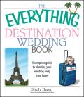 Everything Destination Wedding Book A Complete Guide to Planning Your Wedding Away from Home
