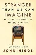 Stranger Than We Can Imagine: Making Sense of the Twentieth Century