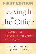 Leaving It at the Office A Guide to Psychotherapist Self Care