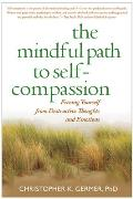 Mindful Path to Self Compassion Freeing Yourself from Destructive Thoughts & Emotions
