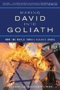 Making David Into Goliath How The World Turned Against Israel
