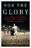For the Glory Eric Liddells Journey from Olympic Champion to Modern Martyr