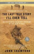 Last True Story Ill Ever Tell An Accidental Soldiers Account of the War in Iraq
