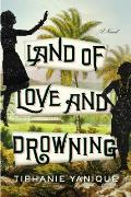 Land of Love & Drowning A Novel