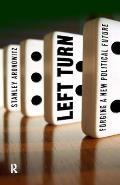 Left Turn: Forging a New Political Future