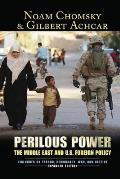 Perilous Power The Middle East & U S Foreign Policy Dialogues on Terror Democracy War & Justice