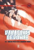Paradoxes of Power: U.S. Foreign Policy in a Changing World