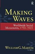 Making Waves: Worldwide Social Movements, 1750-2005 (Fernand Braudel Center)